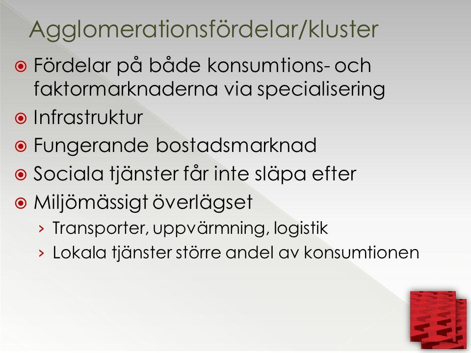  Fördelar på både konsumtions- och faktormarknaderna via specialisering  Infrastruktur  Fungerande bostadsmarknad  Sociala tjänster får inte släpa efter  Miljömässigt överlägset › Transporter, uppvärmning, logistik › Lokala tjänster större andel av konsumtionen Agglomerationsfördelar/kluster