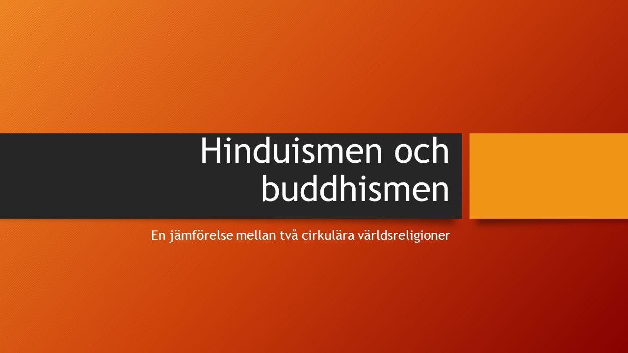 En jämförelse mellan de två religionerna: Likheter Ursprung i Indien Tron på återfödelse Nästa liv avgörs av din karma Verkligheten skyms av maya Liknande levnadsregler Andliga övningar är centrala Många religiösa skrifter Skillnader Oklart när hinduismen uppstod Hinduismen saknar grundare Många gudar – ingen gud Synen på själens existens