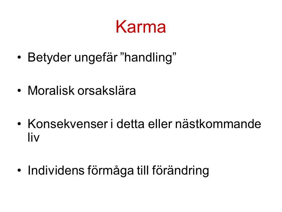 Karma Betyder ungefär handling Moralisk orsakslära Konsekvenser i detta eller nästkommande liv Individens förmåga till förändring