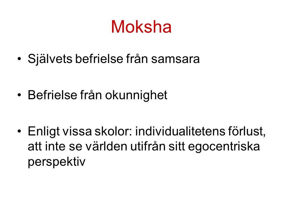 Moksha Självets befrielse från samsara Befrielse från okunnighet Enligt vissa skolor: individualitetens förlust, att inte se världen utifrån sitt egocentriska perspektiv
