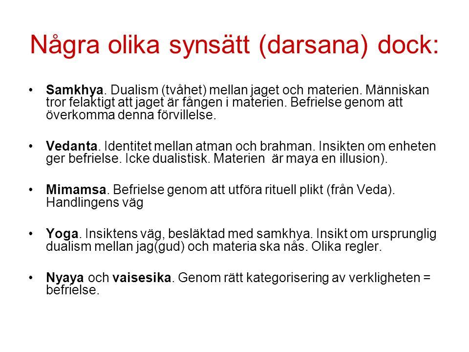 Några olika synsätt (darsana) dock: Samkhya. Dualism (tvåhet) mellan jaget och materien.