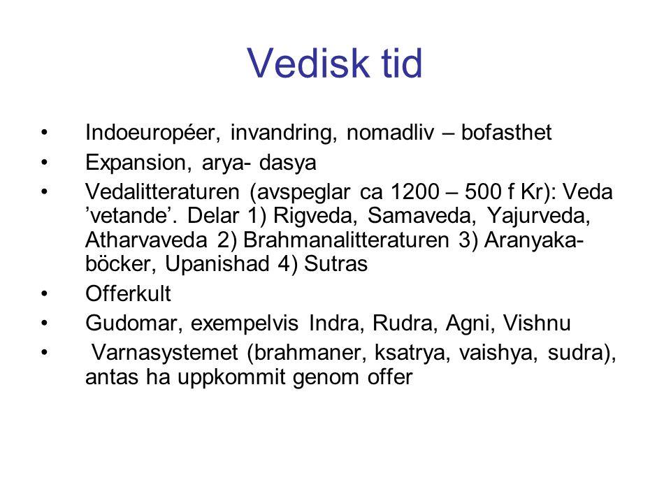 Vedisk tid Indoeuropéer, invandring, nomadliv – bofasthet Expansion, arya- dasya Vedalitteraturen (avspeglar ca 1200 – 500 f Kr): Veda 'vetande'.