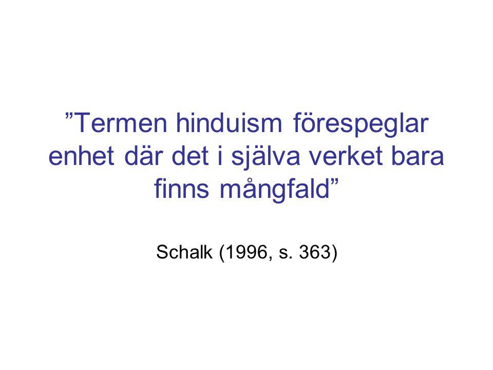 Termen hinduism förespeglar enhet där det i själva verket bara finns mångfald Schalk (1996, s.