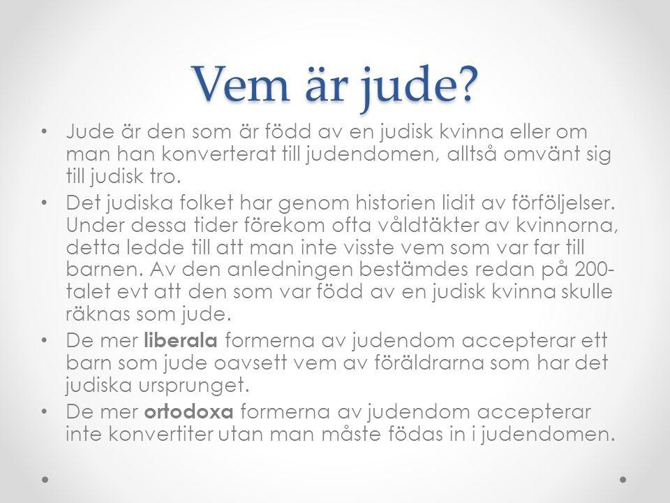 Vem är jude? Jude är den som är född av en judisk kvinna eller om man han konverterat till judendomen, alltså omvänt sig till judisk tro. Det judiska
