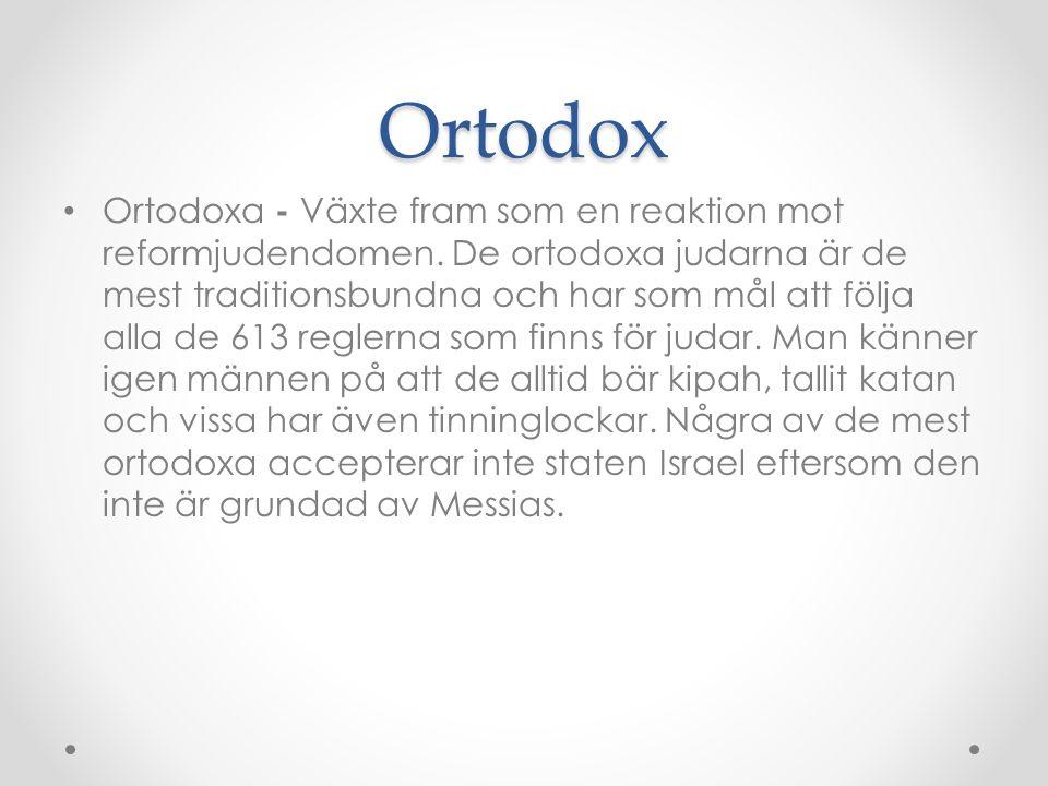 Ortodox Ortodoxa - Växte fram som en reaktion mot reformjudendomen. De ortodoxa judarna är de mest traditionsbundna och har som mål att följa alla de