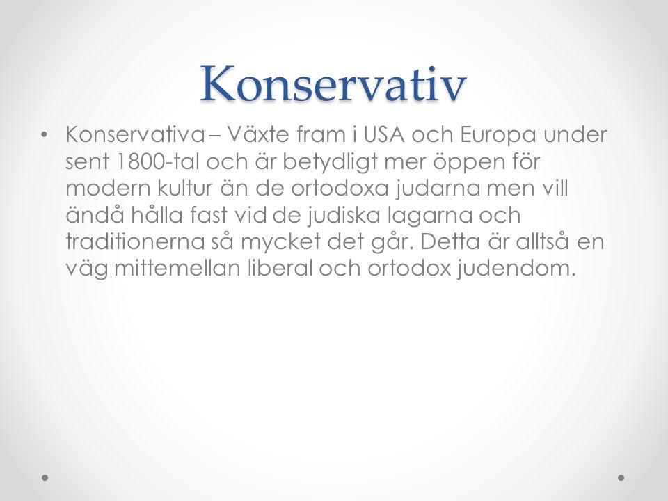Konservativ Konservativa – Växte fram i USA och Europa under sent 1800-tal och är betydligt mer öppen för modern kultur än de ortodoxa judarna men vil