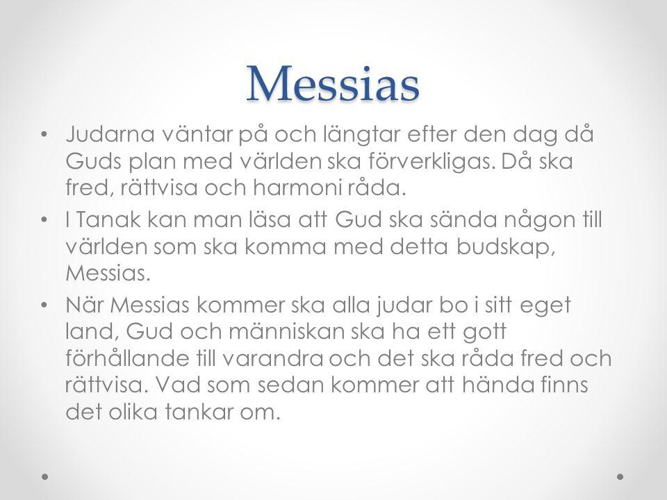 Messias Judarna väntar på och längtar efter den dag då Guds plan med världen ska förverkligas. Då ska fred, rättvisa och harmoni råda. I Tanak kan man