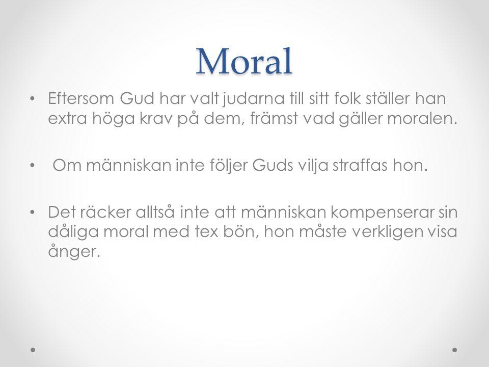 Moral Eftersom Gud har valt judarna till sitt folk ställer han extra höga krav på dem, främst vad gäller moralen. Om människan inte följer Guds vilja