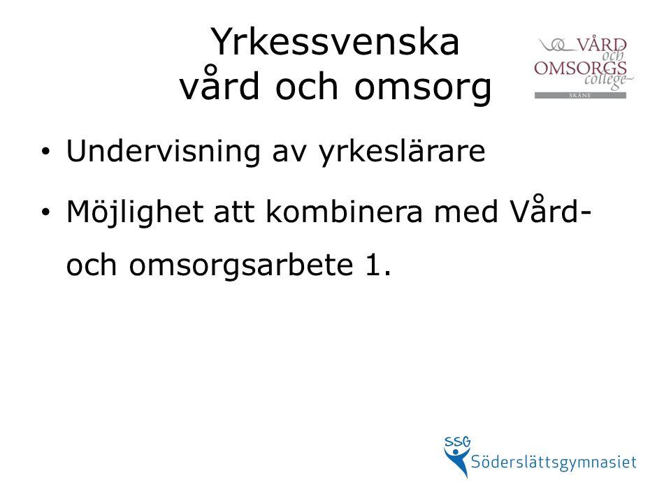Yrkessvenska vård och omsorg Undervisning av yrkeslärare Möjlighet att kombinera med Vård- och omsorgsarbete 1.
