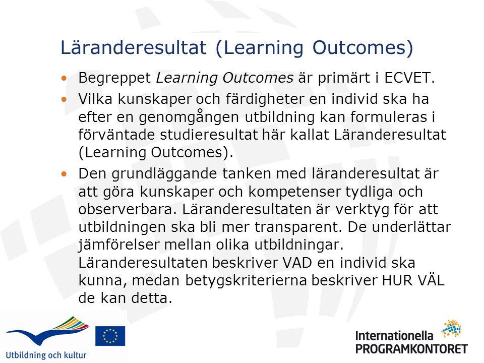 Läranderesultat (Learning Outcomes) Begreppet Learning Outcomes är primärt i ECVET.