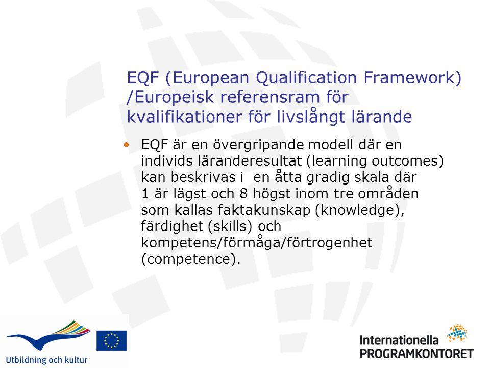 EQF (European Qualification Framework) /Europeisk referensram för kvalifikationer för livslångt lärande EQF är en övergripande modell där en individs läranderesultat (learning outcomes) kan beskrivas i en åtta gradig skala där 1 är lägst och 8 högst inom tre områden som kallas faktakunskap (knowledge), färdighet (skills) och kompetens/förmåga/förtrogenhet (competence).