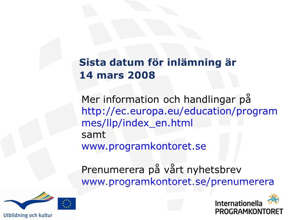 Mer information och handlingar på http://ec.europa.eu/education/program mes/llp/index_en.html samt www.programkontoret.se Prenumerera på vårt nyhetsbrev www.programkontoret.se/prenumerera Sista datum för inlämning är 14 mars 2008