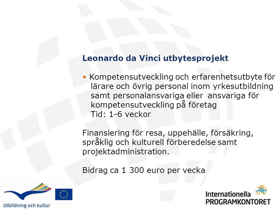 Leonardo da Vinci utbytesprojekt Kompetensutveckling och erfarenhetsutbyte för lärare och övrig personal inom yrkesutbildning samt personalansvariga eller ansvariga för kompetensutveckling på företag Tid: 1-6 veckor Finansiering för resa, uppehälle, försäkring, språklig och kulturell förberedelse samt projektadministration.