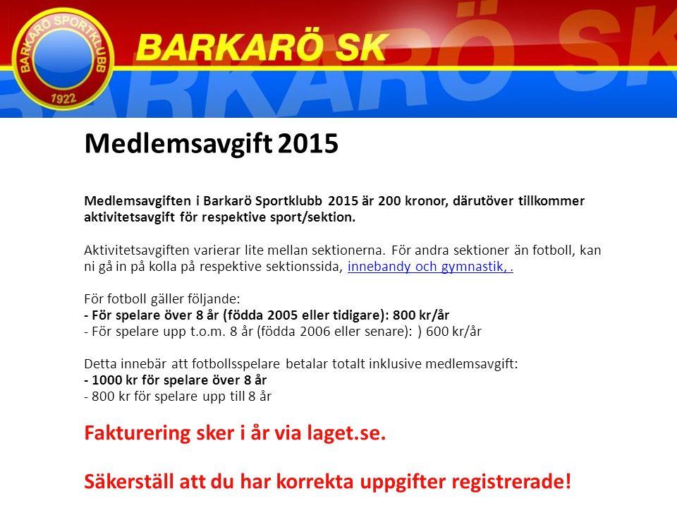 Medlemsavgiften i Barkarö Sportklubb 2015 är 200 kronor, därutöver tillkommer aktivitetsavgift för respektive sport/sektion.