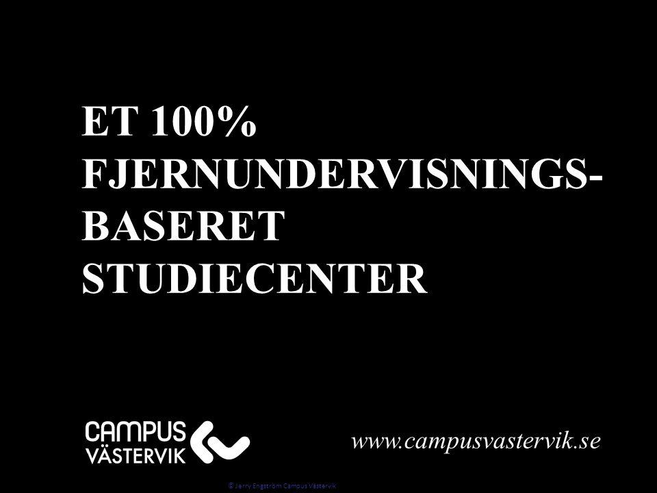 www.campusvastervik.se ET 100% FJERNUNDERVISNINGS-BASERETSTUDIECENTER © Jerry Engström Campus Västervik