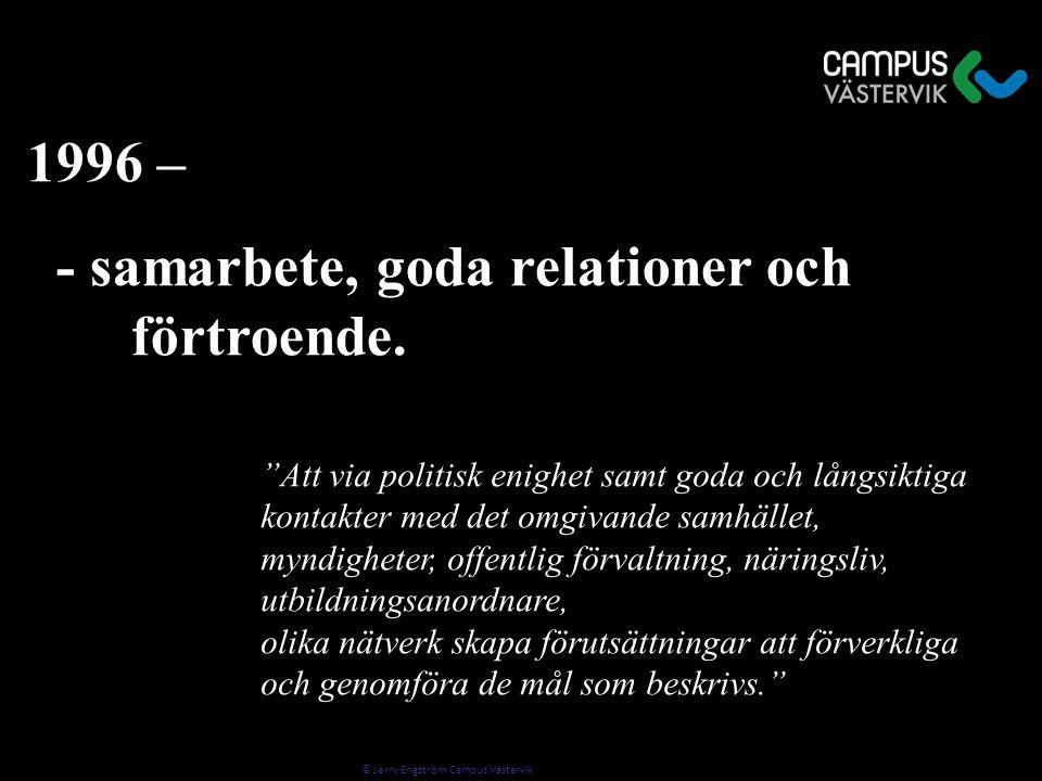 """© Jerry Engström Campus Västervik 1996 – - samarbete, goda relationer och förtroende. - samarbete, goda relationer och förtroende. """"Att via politisk e"""