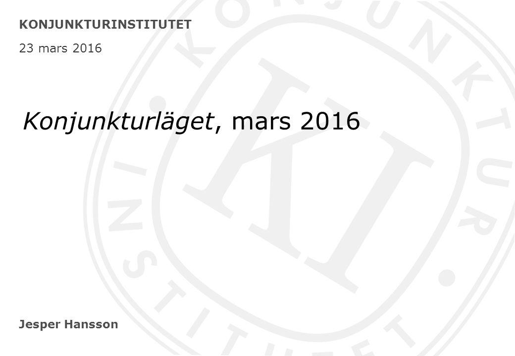 Jesper Hansson KONJUNKTURINSTITUTET 23 mars 2016 Konjunkturläget, mars 2016