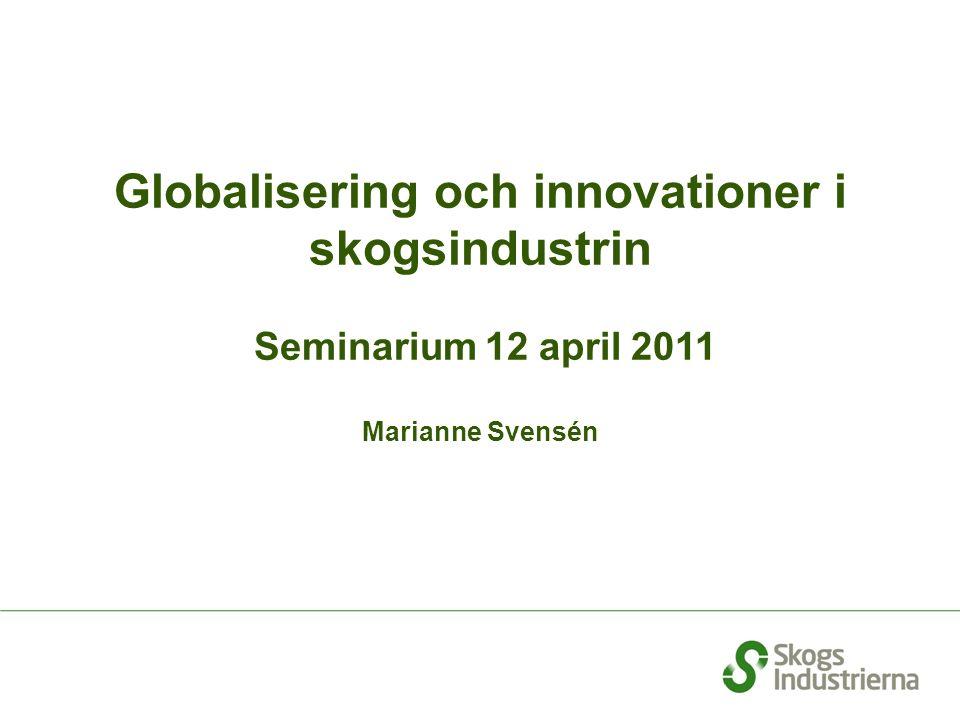 Globalisering och innovationer i skogsindustrin Seminarium 12 april 2011 Marianne Svensén