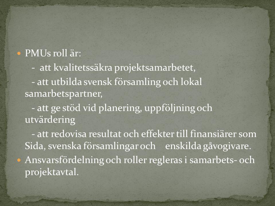 PMUs roll är: - att kvalitetssäkra projektsamarbetet, - att utbilda svensk församling och lokal samarbetspartner, - att ge stöd vid planering, uppföljning och utvärdering - att redovisa resultat och effekter till finansiärer som Sida, svenska församlingar och enskilda gåvogivare.