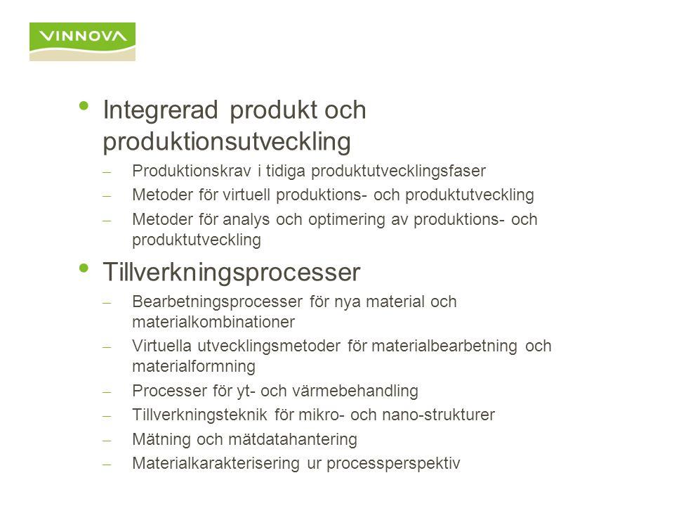 Integrerad produkt och produktionsutveckling – Produktionskrav i tidiga produktutvecklingsfaser – Metoder för virtuell produktions- och produktutveckling – Metoder för analys och optimering av produktions- och produktutveckling Tillverkningsprocesser – Bearbetningsprocesser för nya material och materialkombinationer – Virtuella utvecklingsmetoder för materialbearbetning och materialformning – Processer för yt- och värmebehandling – Tillverkningsteknik för mikro- och nano-strukturer – Mätning och mätdatahantering – Materialkarakterisering ur processperspektiv