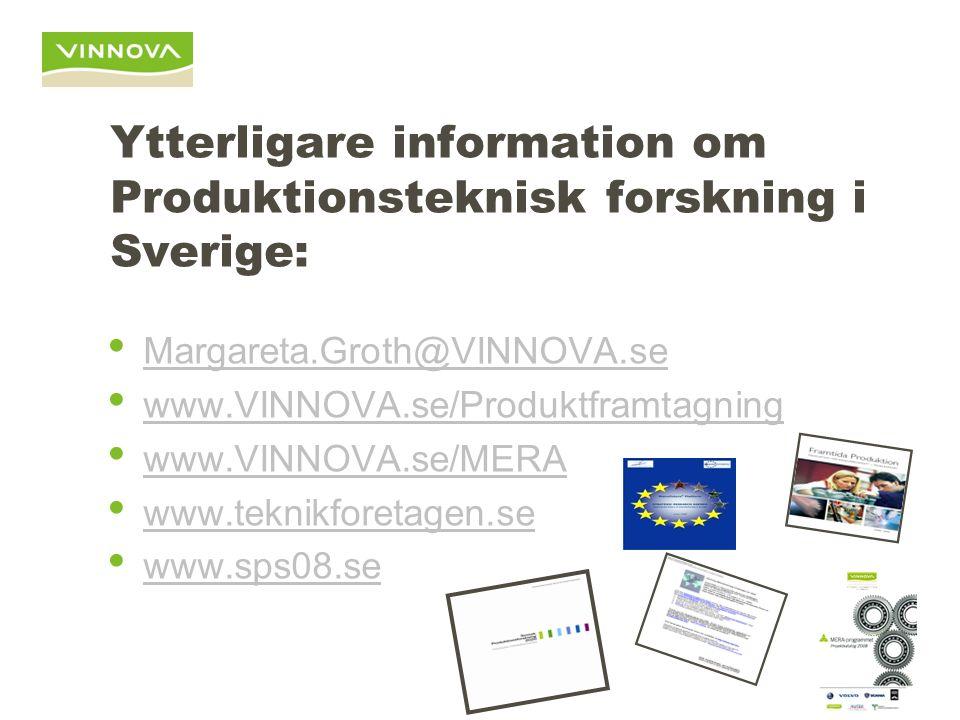 Ytterligare information om Produktionsteknisk forskning i Sverige: Margareta.Groth@VINNOVA.se www.VINNOVA.se/Produktframtagning www.VINNOVA.se/MERA ww