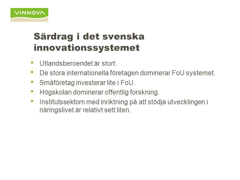 Särdrag i det svenska innovationssystemet Utlandsberoendet är stort. De stora internationella företagen dominerar FoU systemet. Småföretag investerar