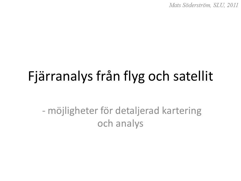 Fjärranalys från flyg och satellit - möjligheter för detaljerad kartering och analys Mats Söderström, SLU, 2011
