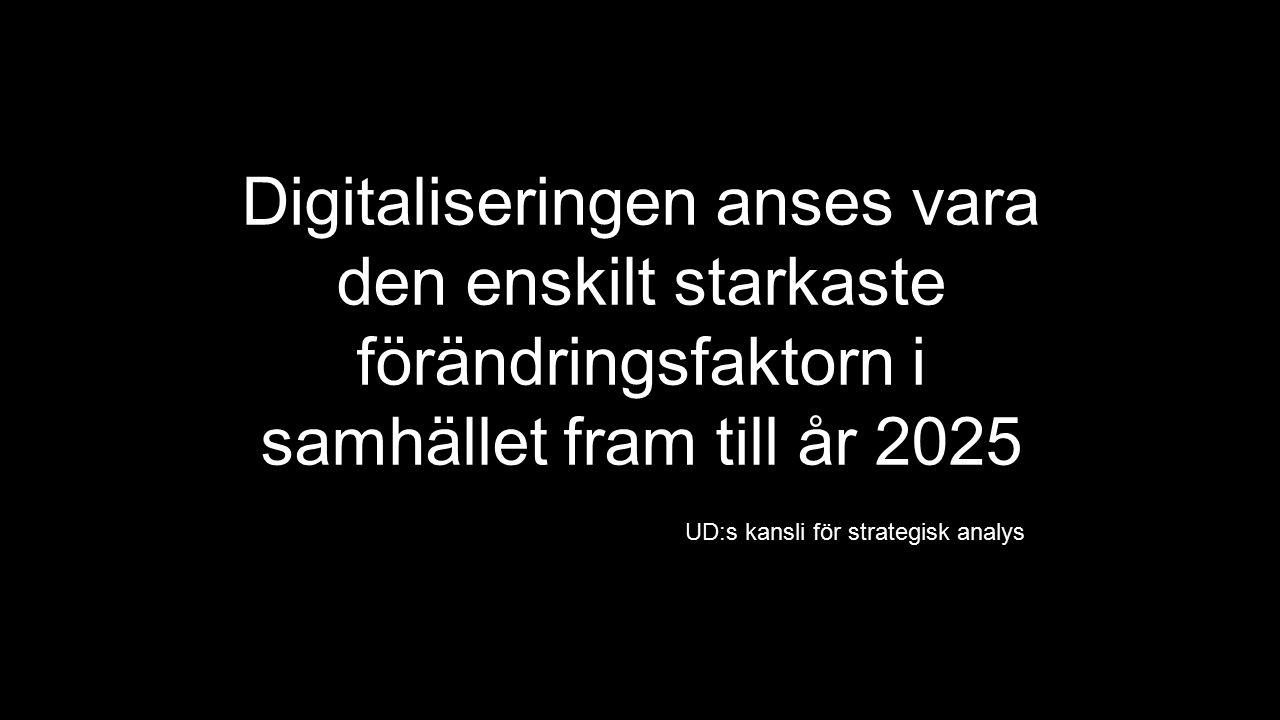 Digitaliseringen anses vara den enskilt starkaste förändringsfaktorn i samhället fram till år 2025 UD:s kansli för strategisk analys