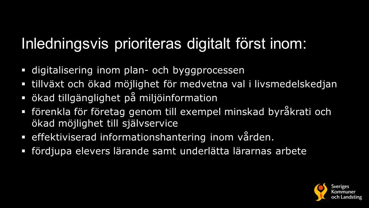 Inledningsvis prioriteras digitalt först inom:  digitalisering inom plan- och byggprocessen  tillväxt och ökad möjlighet för medvetna val i livsmede