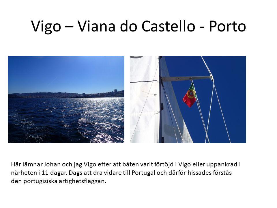 Vigo – Viana do Castello - Porto Här lämnar Johan och jag Vigo efter att båten varit förtöjd i Vigo eller uppankrad i närheten i 11 dagar. Dags att dr