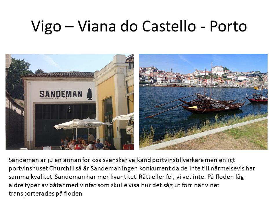 Vigo – Viana do Castello - Porto Sandeman är ju en annan för oss svenskar välkänd portvinstillverkare men enligt portvinshuset Churchill så är Sandeman ingen konkurrent då de inte till närmelsevis har samma kvalitet.