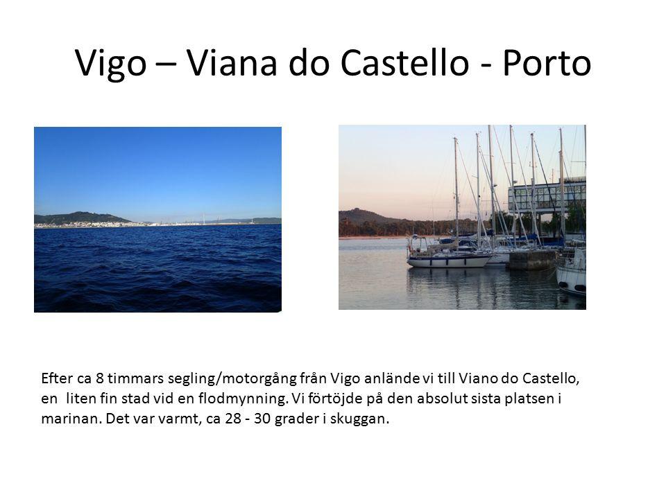 Vigo – Viana do Castello - Porto Efter ca 8 timmars segling/motorgång från Vigo anlände vi till Viano do Castello, en liten fin stad vid en flodmynnin