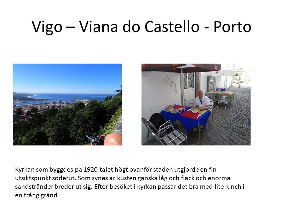 Vigo – Viana do Castello - Porto Kyrkan som byggdes på 1920-talet högt ovanför staden utgjorde en fin utsiktspunkt söderut. Som synes är kusten ganska