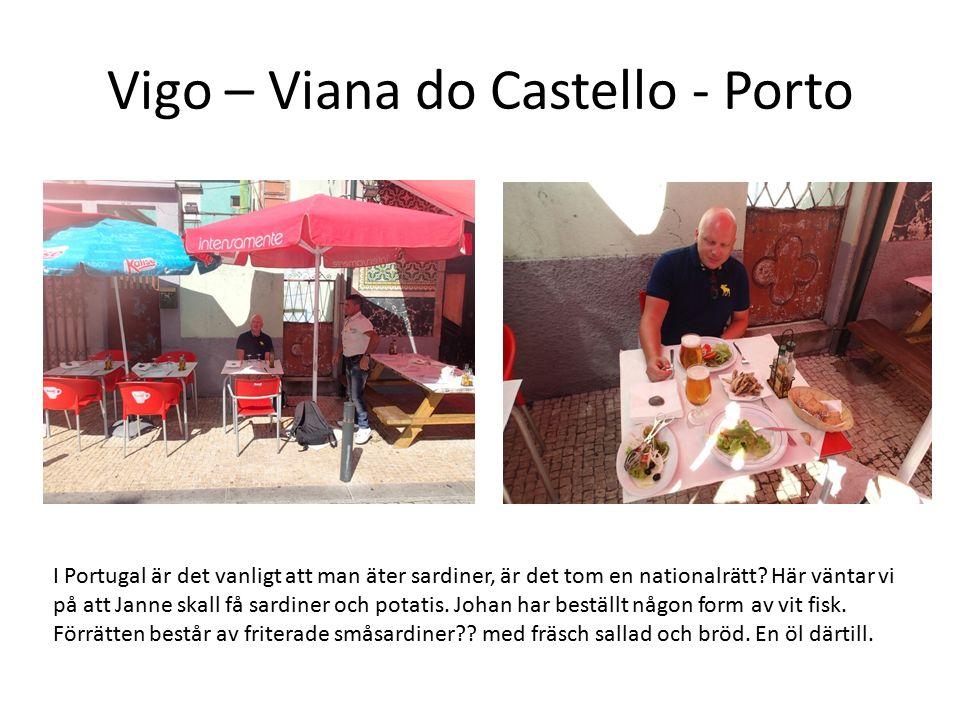 Vigo – Viana do Castello - Porto I Portugal är det vanligt att man äter sardiner, är det tom en nationalrätt? Här väntar vi på att Janne skall få sard