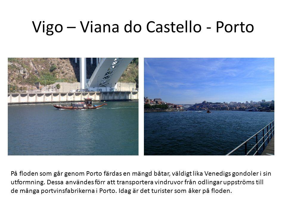 Vigo – Viana do Castello - Porto På floden som går genom Porto färdas en mängd båtar, väldigt lika Venedigs gondoler i sin utformning. Dessa användes