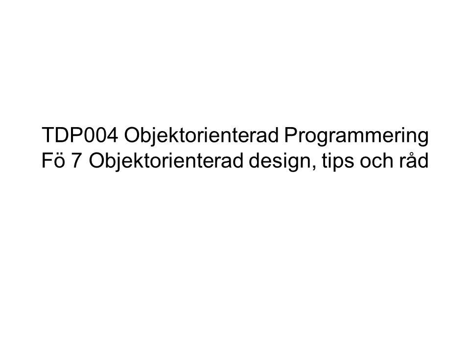 TDP004 Objektorienterad Programmering Fö 7 Objektorienterad design, tips och råd