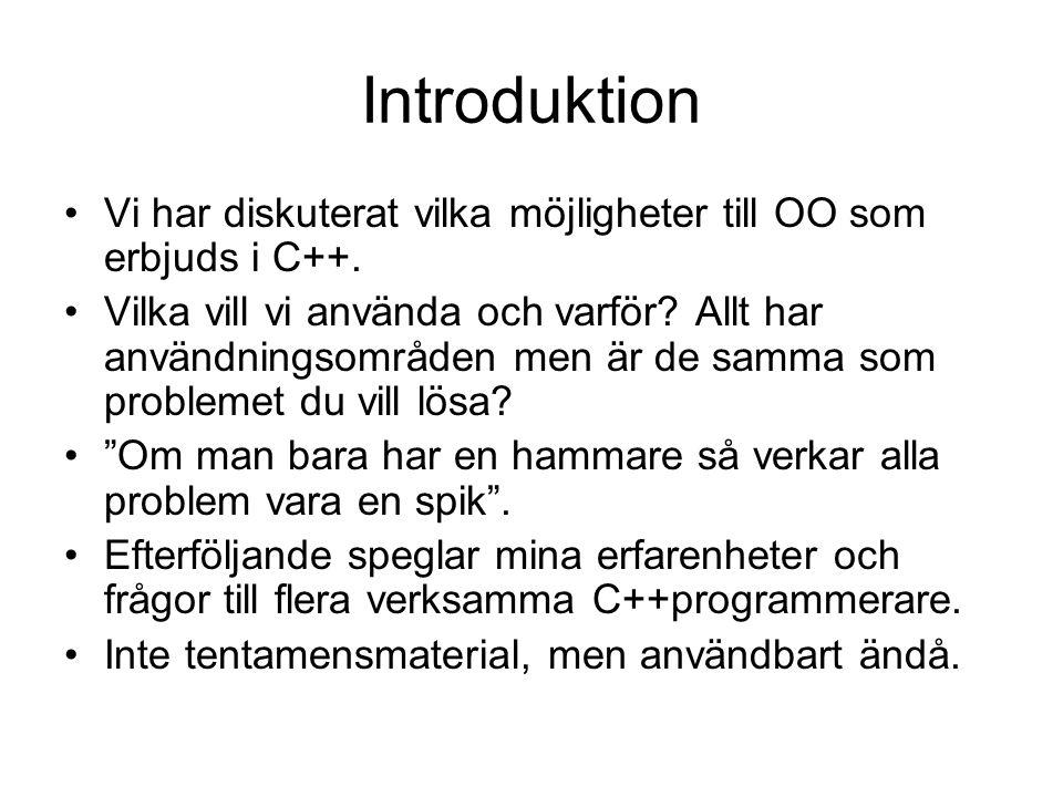 Introduktion Vi har diskuterat vilka möjligheter till OO som erbjuds i C++.
