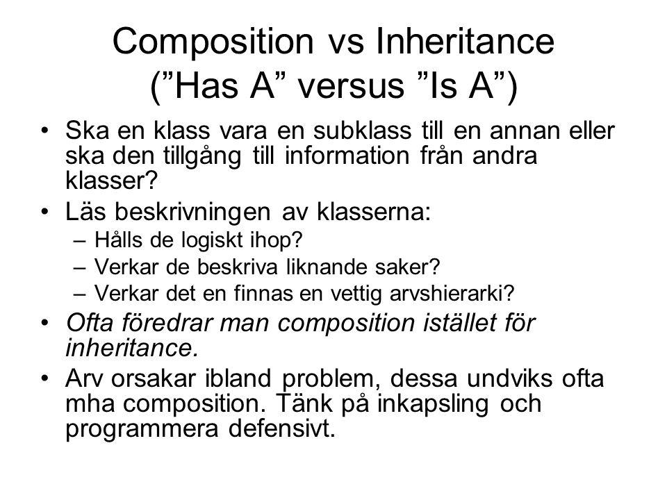 Composition vs Inheritance ( Has A versus Is A ) Ska en klass vara en subklass till en annan eller ska den tillgång till information från andra klasser.