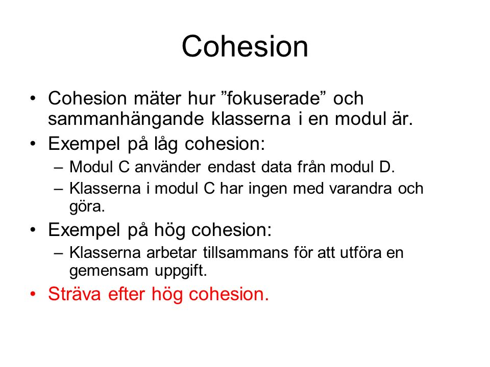 Cohesion Cohesion mäter hur fokuserade och sammanhängande klasserna i en modul är.