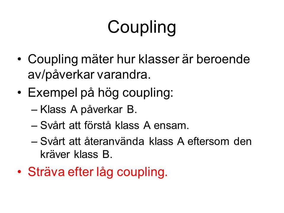 Coupling Coupling mäter hur klasser är beroende av/påverkar varandra.