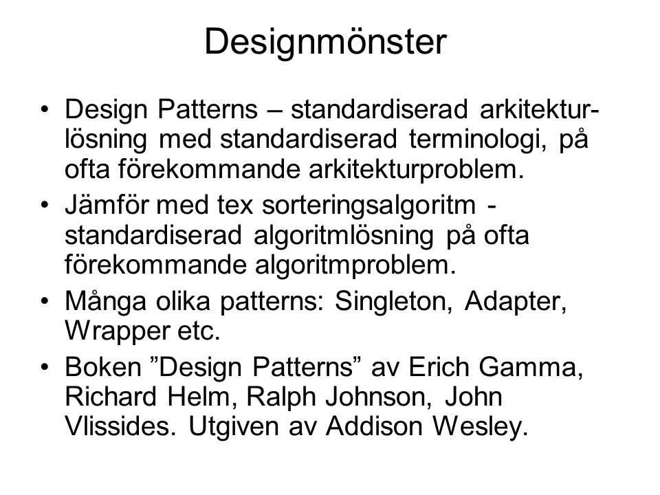 Designmönster Design Patterns – standardiserad arkitektur- lösning med standardiserad terminologi, på ofta förekommande arkitekturproblem.