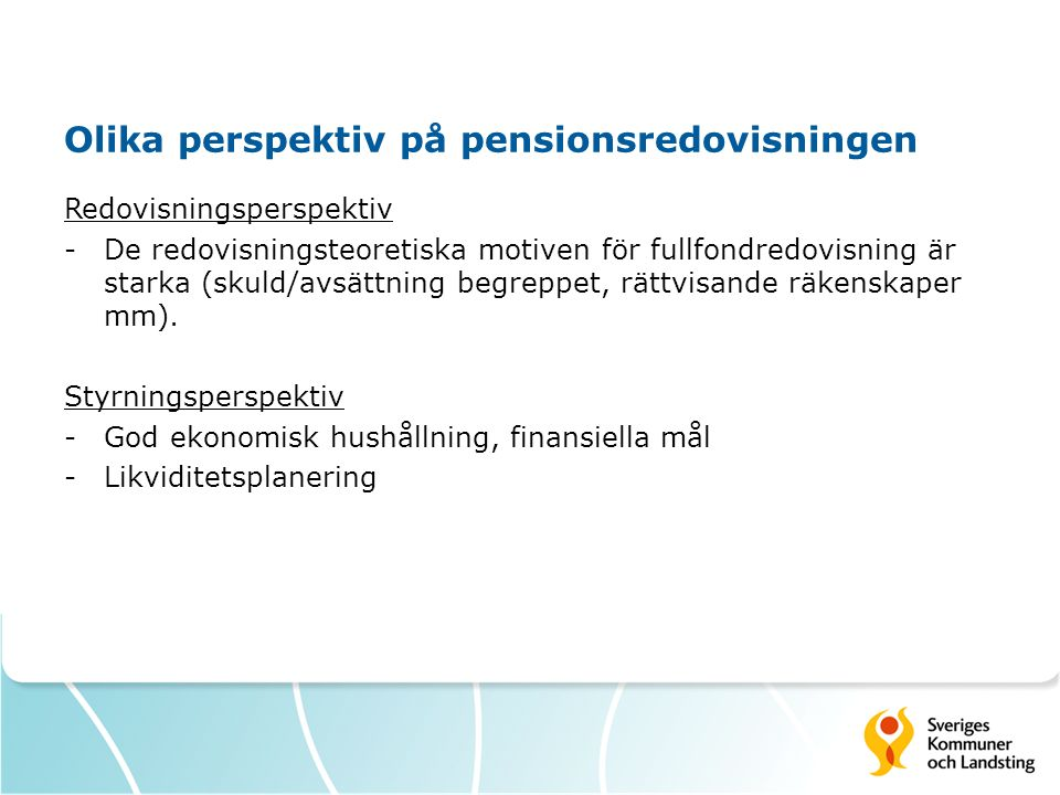 Olika perspektiv på pensionsredovisningen Redovisningsperspektiv -De redovisningsteoretiska motiven för fullfondredovisning är starka (skuld/avsättnin