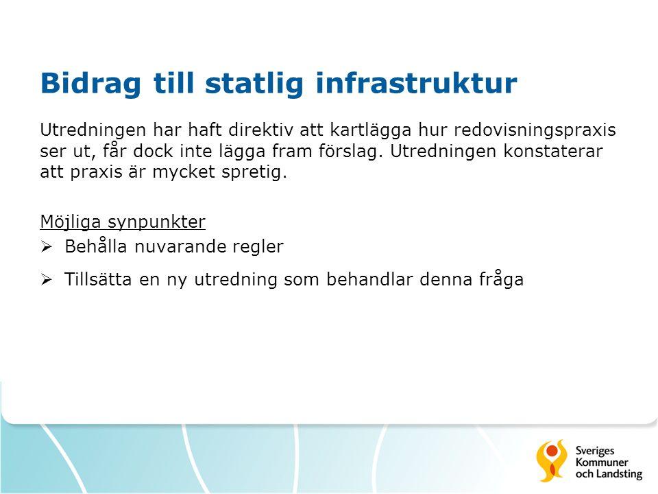 Bidrag till statlig infrastruktur Utredningen har haft direktiv att kartlägga hur redovisningspraxis ser ut, får dock inte lägga fram förslag. Utredni