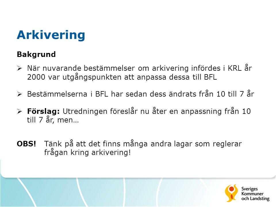Arkivering Bakgrund  När nuvarande bestämmelser om arkivering infördes i KRL år 2000 var utgångspunkten att anpassa dessa till BFL  Bestämmelserna i