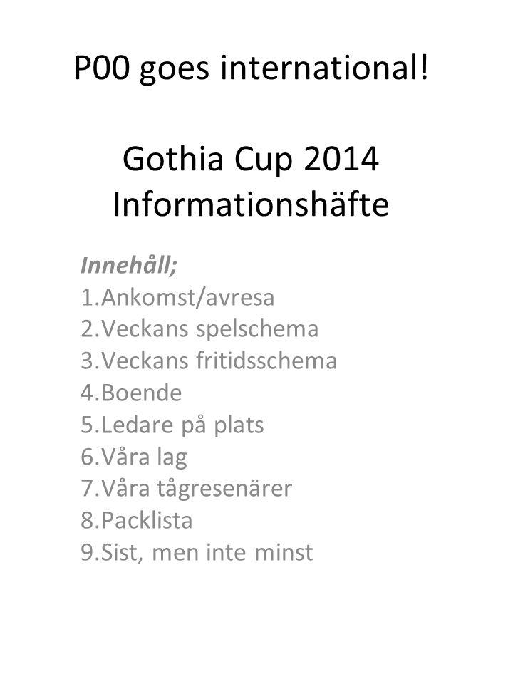 P00 goes international! Gothia Cup 2014 Informationshäfte Innehåll; 1.Ankomst/avresa 2.Veckans spelschema 3.Veckans fritidsschema 4.Boende 5.Ledare på