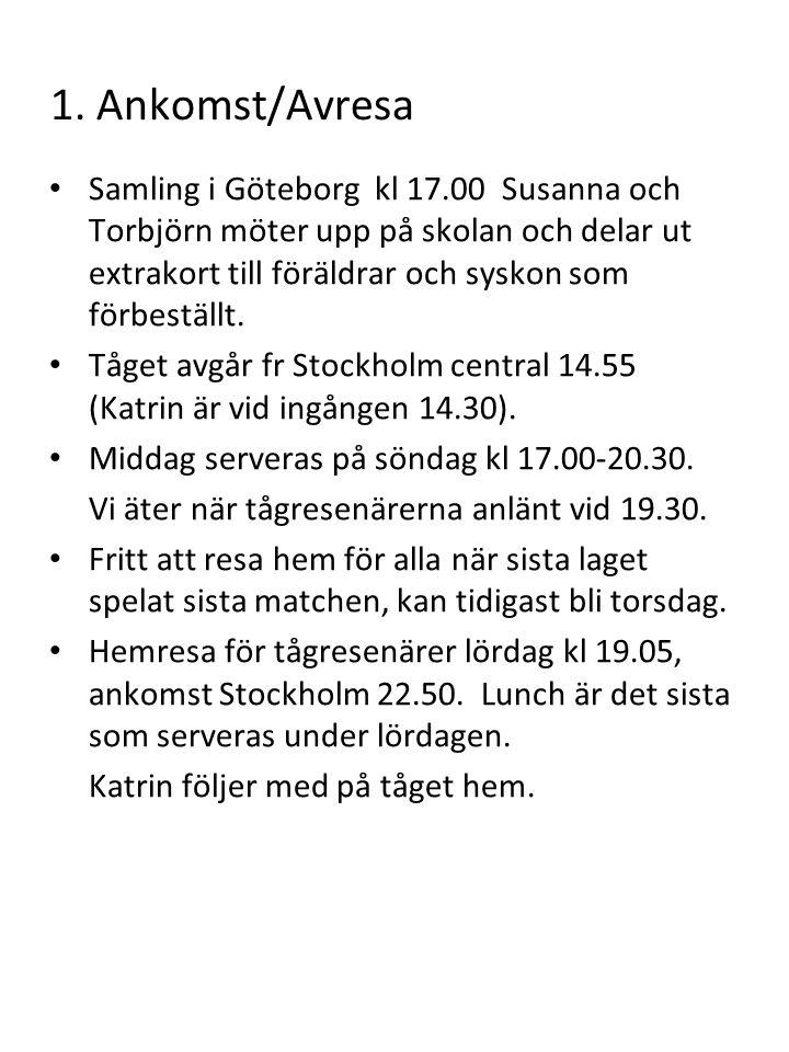 1. Ankomst/Avresa Samling i Göteborg kl 17.00 Susanna och Torbjörn möter upp på skolan och delar ut extrakort till föräldrar och syskon som förbeställ