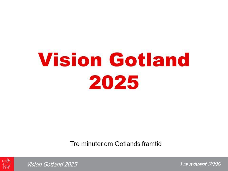 1:a advent 2006 Vision Gotland 2025 Hur vill vi att det ska vara?
