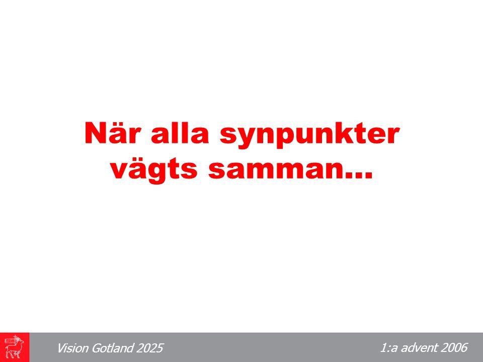 1:a advent 2006 Vision Gotland 2025 När alla synpunkter vägts samman…