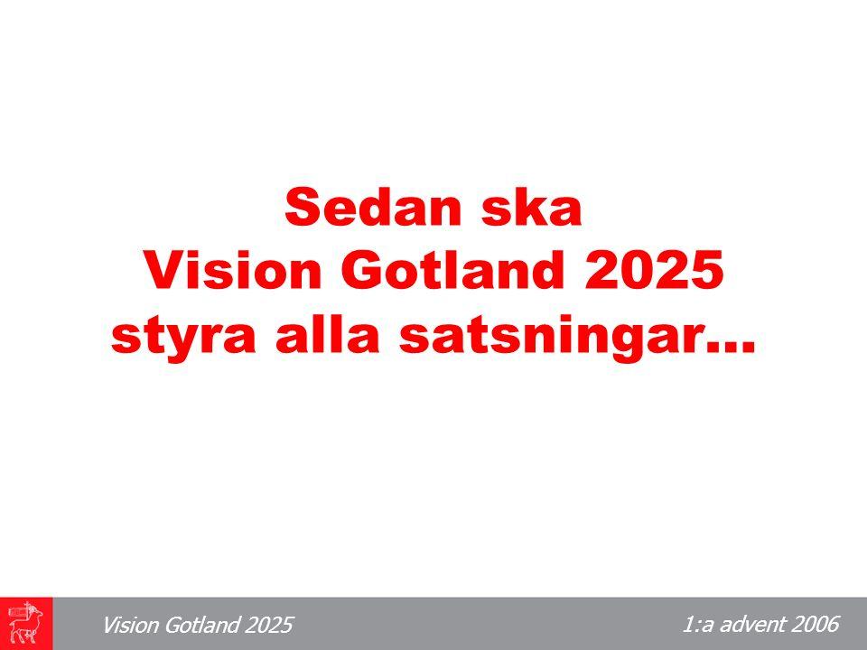 1:a advent 2006 Vision Gotland 2025 Sedan ska Vision Gotland 2025 styra alla satsningar…