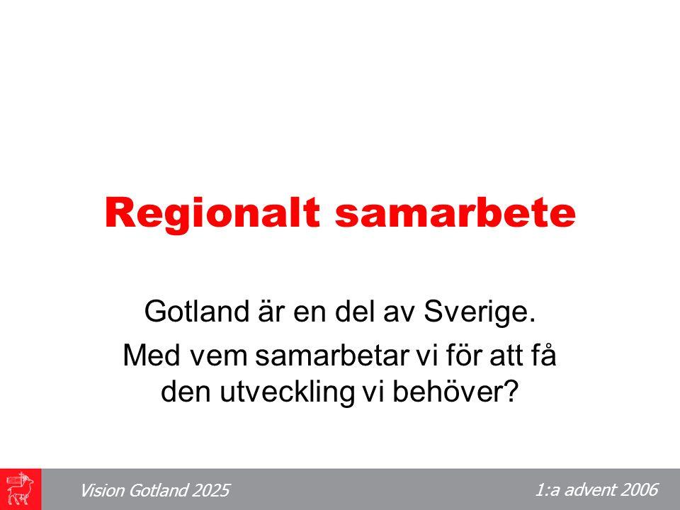 1:a advent 2006 Vision Gotland 2025 Regionalt samarbete Gotland är en del av Sverige.